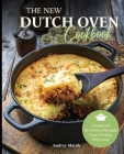 The New Dutch Oven Cookbook: 101 Modern Recipes for your Enamel Cast Iron Dutch Oven, Cast Iron Skillet and Cast Iron Cookware (Compatible with Le Cover Image