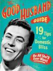 The Good Husband Guide: 19 Tips for Domestic Bliss Cover Image