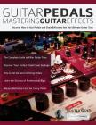 Guitar Pedals: Mastering Guitar Effects Cover Image