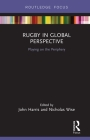 Rugby in Global Perspective: Playing on the Periphery (Routledge Focus on Sport) Cover Image