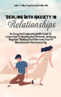 Dealing With Anxiety In Relationships: An Easy And Understandable Guide To Learn How To Identify And Eliminate Jealousy, Negative Thinking And Overcom Cover Image
