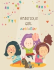 Ambitious Girl Activities: Activities & Coloring Book, Positive and Fun a Great Gift for Any Girl, Super Girl Mindset Coloring Book For Power Gir Cover Image