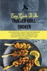 Easy Guide To The Traeger Grill Smoker: An Essential Guide Traeger Smoker Guide With Tasty And Easy To Follow Recipes To Smoke Your Favorite Food Easi Cover Image
