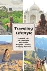 Traveling Lifestyle: Essential Tips For Unpacking Your Travel Budget & Creating Amazing Memories: Adventure Travel Guide Cover Image