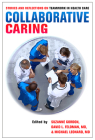 Collaborative Caring: Stories and Reflections on Teamwork in Health Care (Culture and Politics of Health Care Work) Cover Image