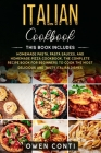Italian Cookbook: This Book Includes: Homemade Pasta, Pasta Sauces, and Homemade Pizza Cookbook. The Complete Recipe Book for Beginners Cover Image