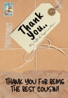 Thank You For Being The Best Cousin: My Gift Of Appreciation: Full Color Gift Book - Prompted Questions - 6.61 x 9.61 inch Cover Image