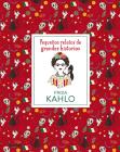 Frida Kahlo (Pequeños relatos de grandes historias) Cover Image