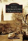 Historic Georgetown: A Walking Tour (Images of America (Arcadia Publishing)) Cover Image