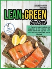 Lean and Green Cookbook: 100+ Fantastic Recipes to unleash your imagination in the kitchen! Stay Healthy and Fit with Easy and Green Meals for Cover Image