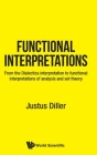 Functional Interpretations: From the Dialectica Interpretation to Functional Interpretations of Analysis and Set Theory Cover Image