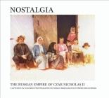 Nostalgia: The Russian Empire of Czar Nicholas II Cover Image