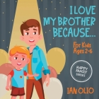 I Love My Brother Because... HAPPY FAMILY SERIES: For Kids Ages 2-6! Cover Image