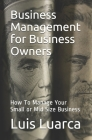 Business Management for Business Owners: How To Manage Your Small or Mid Size Business Cover Image