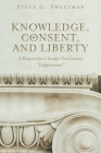 Knowledge, Consent, and Liberty: A Blueprint for a Twenty-First Century