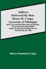 Address delivered by Hon. Henry H. Crapo, Governor of Michigan, before the Central Michigan Agricultural Society, at their Sheep-shearing Exhibition h Cover Image