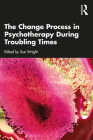 The Change Process in Psychotherapy During Troubling Times Cover Image