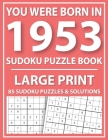Large Print Sudoku Puzzle Book: You Were Born In 1953: A Special Easy To Read Sudoku Puzzles For Adults Large Print (Easy to Read Sudoku Puzzles for S Cover Image