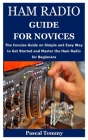 Ham Radio Guide for Novices: The Concise Guide on Simple and Easy Way to Get Started and Master the Ham Radio for Beginners Cover Image
