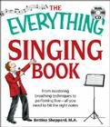 The Everything Singing Book with CD: From Mastering Breathing Techniques to Performing Live All You Need to Hit the Right Notes Cover Image
