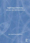 Digital Sport Marketing: Concepts, Cases and Conversations Cover Image