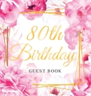 80th Birthday Guest Book: Best Wishes from Family and Friends to Write in, Gold Pink Rose Gold Floral Glossy Hardback Cover Image