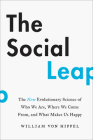 The Social Leap: The New Evolutionary Science of Who We Are, Where We Come From, and What Makes Us Happy Cover Image