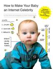 How to Make Your Baby an Internet Celebrity: Guiding Your Child to Success and Fulfillment Cover Image