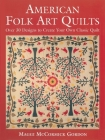 American Folk Art Quilts: Over 30 Designs to Create Your Own Classic Quilt Cover Image