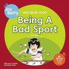Help Me Be Good: Being a Bad Sport Cover Image