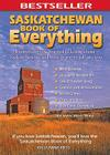 Saskatchewan Book of Everything: Everything You Wanted to Know About Saskatchewan and Were Going to Ask Anyway Cover Image