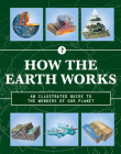 How the Earth Works: An Illustrated Guide to the Wonders of Our Planet (How Things Work) Cover Image