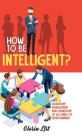 How To Be Intelligent?: Leadership, Management and Leadership of all kinds of Entertainment Cover Image