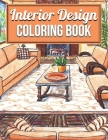 Interior Design Coloring Book: An Adult Coloring Book with Inspirational Home Designs, Fun Room Ideas, and Beautifully Decorated Houses for Relaxatio Cover Image