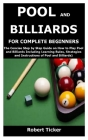 Pool and Billiards for Complete Beginners: The Concise Step by Step Guide on How to Play Pool and Billiards Including Learning Rules, Strategies and I Cover Image