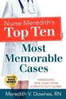 Nurse Meredith's Top Ten Most Memorable Cases: Harrowing True Tales From A Private Duty Nurse Cover Image