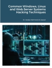 Common Windows, Linux and Web Server Systems Hacking Techniques Cover Image