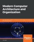 Modern Computer Architecture and Organization: Learn x86, ARM, and RISC-V architectures and the design of smartphones, PCs, and cloud servers Cover Image