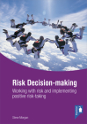 Risk Decision-making: Working with risk and implementing positive risk-taking Cover Image