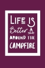 Life Is Better Around The Campfire: Notepad Gift For Camping Mothers Cover Image