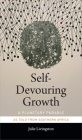 Self-Devouring Growth: A Planetary Parable as Told from Southern Africa (Critical Global Health: Evidence) Cover Image