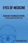 Eyes of Medicine: Radiology Technology Review: Physics Exposure and Patient Care Cover Image