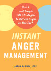 Instant Anger Management: Quick and Simple CBT Strategies to Defuse Anger on the Spot Cover Image