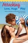 Attaching Through Love, Hugs and Play: Simple Strategies to Help Build Connections with Your Child Cover Image