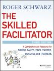 The Skilled Facilitator: A Comprehensive Resource for Consultants, Facilitators, Coaches, and Trainers Cover Image