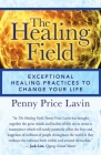 The Healing Field: Exceptional Healing Practices to Change Your Life Cover Image