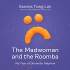 The Madwoman and the Roomba Lib/E: My Year of Domestic Mayhem Cover Image