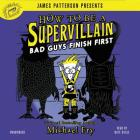 How to Be a Supervillain: Bad Guys Finish First Cover Image