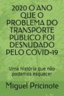 2020 O Ano Que O Problema Do Transporte Público Foi Desnudado Pelo Covid-19: Uma história que não podemos esquecer Cover Image