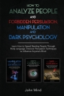 How to Analyze People and Forbidden Persuasion, Manipulation and Dark Psychology: Learn How to Speed Reading People Through Body Language. Discover Pe Cover Image